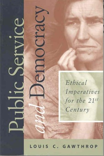 Public Service and Democracy Ethical Imperatives for the 21st Century  1998 (Revised) 9781566430708 Front Cover