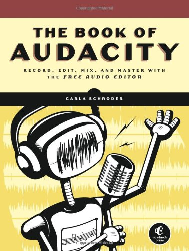 Book of Audacity Record, Edit, Mix, and Master with the Free Audio Editor  2010 9781593272708 Front Cover