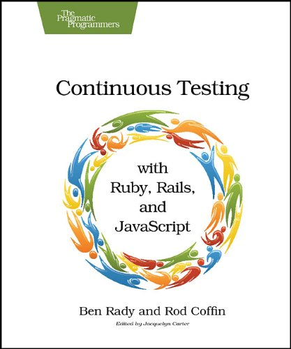 Continuous Testing With Ruby, Rails, and JavaScript  2011 9781934356708 Front Cover