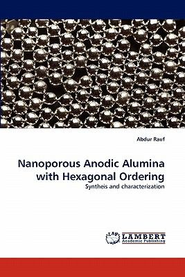 Nanoporous Anodic Alumina with Hexagonal Ordering  N/A 9783838395708 Front Cover