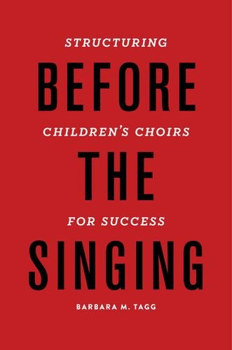 Before the Singing Structuring Children's Choirs for Success  2013 edition cover