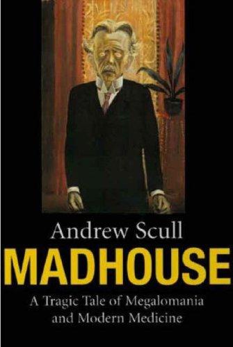 Madhouse A Tragic Tale of Megalomania and Modern Medicine  2007 edition cover