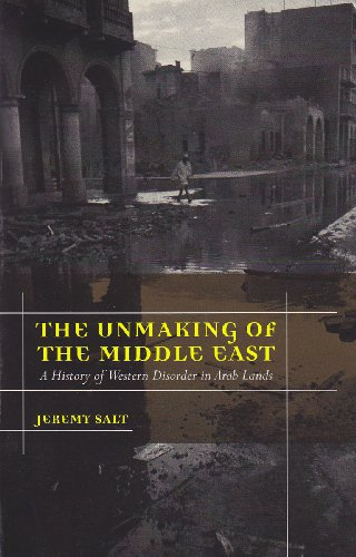 Unmaking of the Middle East A History of Western Disorder in Arab Lands  2009 edition cover