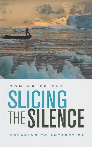 Slicing the Silence Voyaging to Antarctica  2007 9780674034709 Front Cover