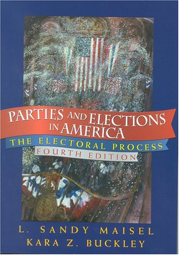 Parties and Elections in America The Electoral Process 4th 2005 (Revised) 9780742526709 Front Cover