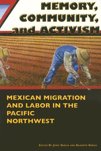 Memory, Community, and Activism Mexican Migration and Labor in the Pacific Northwest N/A edition cover