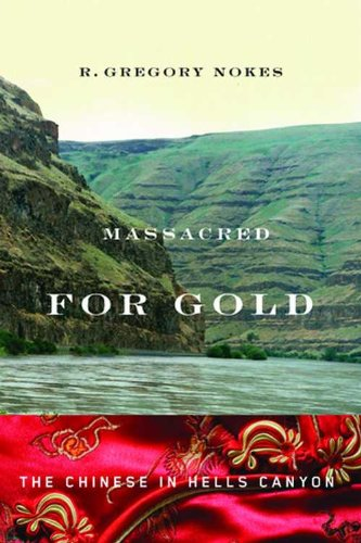 Massacred for Gold The Chinese in Hells Canyon  2009 edition cover