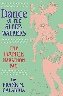 Dance of the Sleepwalkers The Dance Marathon Fad N/A 9780879725709 Front Cover