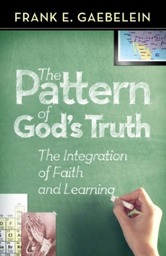 Pattern of God's Truth : Problems of Integration in Christian Education N/A edition cover