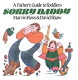 Sorry Daddy A Father's Guide to Toddlers N/A 9780888820709 Front Cover