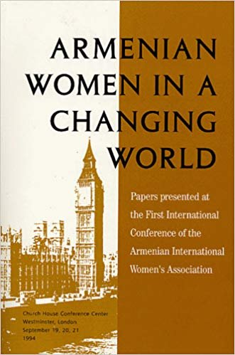 Armenian Women in a Changing World : Papers Presented at the First International Conference of the Armenian International Women's Association N/A 9780964878709 Front Cover