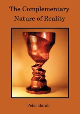 Complementary Nature of Reality  2010 9780982263709 Front Cover