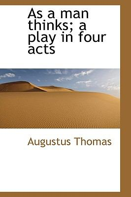 As a Man Thinks; a Play in Four Acts N/A 9781113622709 Front Cover