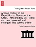 Arrian's History of the Expedtion of Alexander the Great Translatedby Mr Rooke and Now Correctedand Enlarged The N/A edition cover