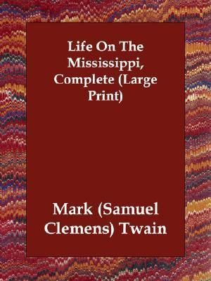 Life on the Mississippi, Complete (Large  N/A 9781406832709 Front Cover