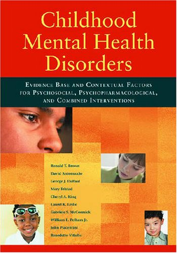 Childhood Mental Health Disorders Evidence Base and Contextual Factors for Psychosocial, Psychopharmacological, and Combined Interventions  2008 edition cover