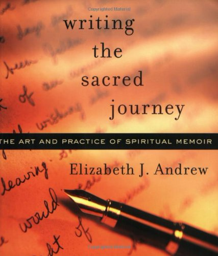 Writing the Sacred Journey The Art and Practice of Spiritual Memoir  2004 edition cover