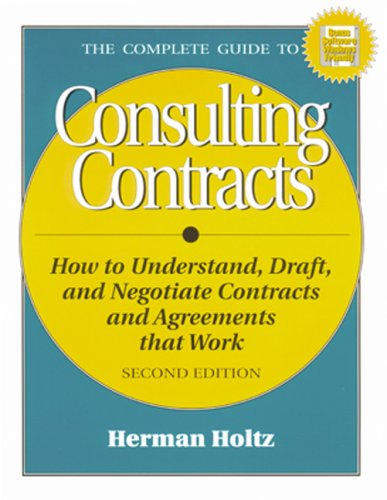 Complete Guide to Consulting Contracts How to Understand, Draft, and Negotiate Contracts and Agreements That Work 2nd 1997 (Revised) 9781574100709 Front Cover