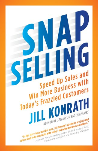 SNAP Selling Speed up Sales and Win More Business with Today's Frazzled Customers  2012 edition cover