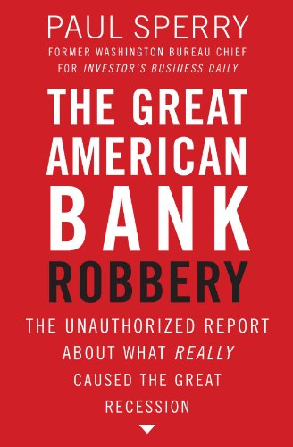 Great American Bank Robbery The Unauthorized Report about What Really Caused the Great Recession  2011 9781595552709 Front Cover
