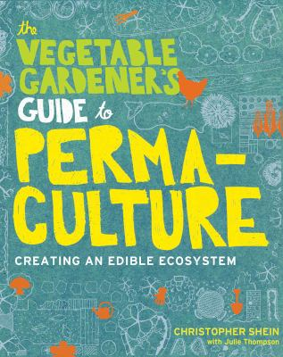 Vegetable Gardener's Guide to Permaculture Creating an Edible Ecosystem  2013 edition cover
