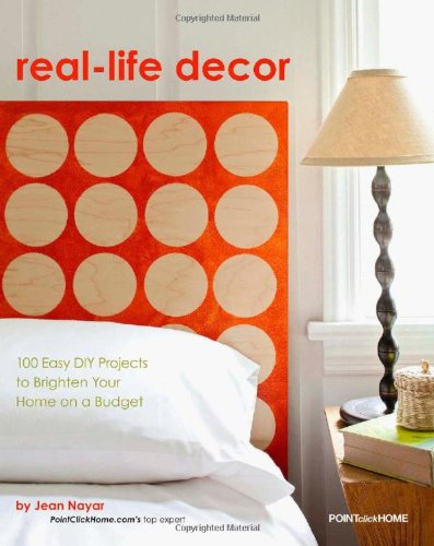 Real Life Decor 100 Easy DIY Projects to Brighten Your Home on a Budget N/A 9781933231709 Front Cover