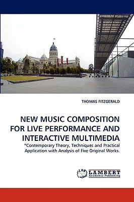 New Music Composition for Live Performance and Interactive Multimedi  N/A 9783838314709 Front Cover