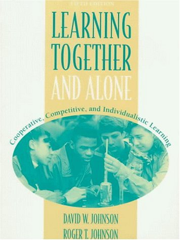 Learning Together and Alone Cooperative, Competitive, and Individualistic Learning 5th 1999 (Revised) edition cover