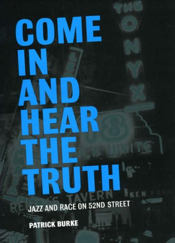 Come in and Hear the Truth Jazz and Race on 52nd Street  2008 edition cover