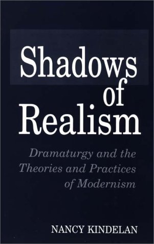 Shadows of Realism Dramaturgy and the Theories and Practices of Modernism N/A 9780275954710 Front Cover