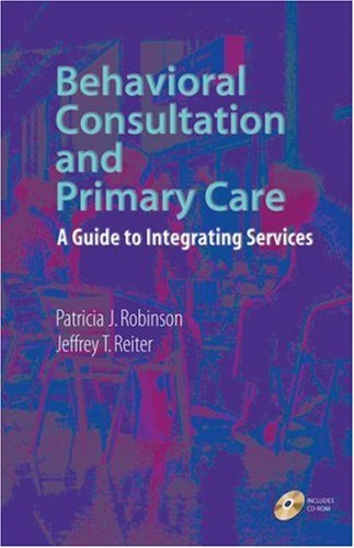 Behavioral Consultation and Primary Care A Guide to Integrating Services  2007 edition cover