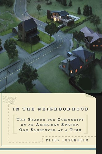 In the Neighborhood The Search for Community on an American Street, One Sleepover at a Time  2010 edition cover