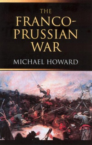 Franco-Prussian War The German Invasion of France 1870-1871 2nd 2001 (Revised) edition cover