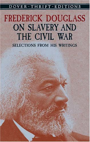 Frederick Douglass on Slavery and the Civil War Selections from His Writings  2003 edition cover
