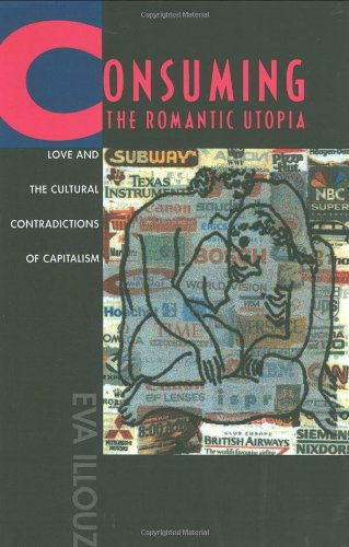Consuming the Romantic Utopia Love and the Cultural Contradictions of Capitalism  1997 edition cover