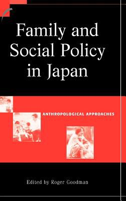 Family and Social Policy in Japan Anthropological Approaches  2002 9780521815710 Front Cover