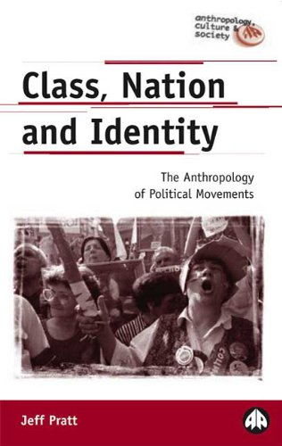 Class, Nation and Identity The Anthropology of Political Movements  2003 9780745316710 Front Cover