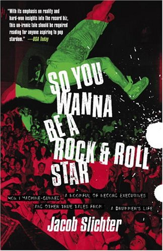 So You Wanna Be a Rock and Roll Star How I Machine-Gunned a Roomful of Record Executives and Other True Tales from a Drummer's Life  1998 edition cover