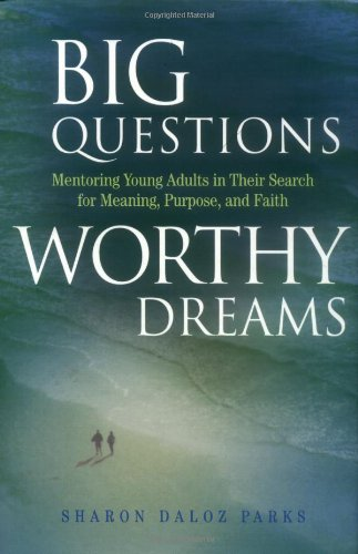 Big Questions, Worthy Dreams Mentoring Young Adults in Their Search for Meaning, Purpose, and Faith  2000 edition cover