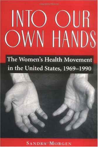Into Our Own Hands The Women's Health Movement in the United States, 1969-1990  2002 edition cover