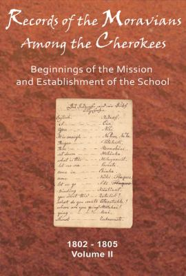 Records of the Moravians among the Cherokees Beginnings of the Mission and Establishment of the School, 1802-1805  2010 9780982690710 Front Cover