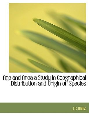 Age and Area a Study in Geographical Distribution and Origin of Species N/A 9781113611710 Front Cover