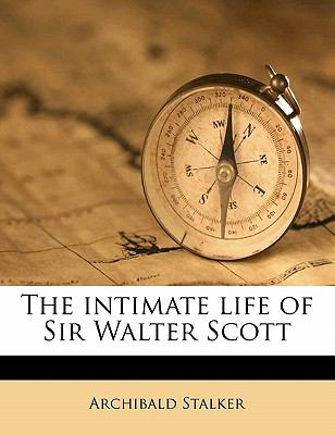 Intimate Life of Sir Walter Scott  N/A 9781115026710 Front Cover