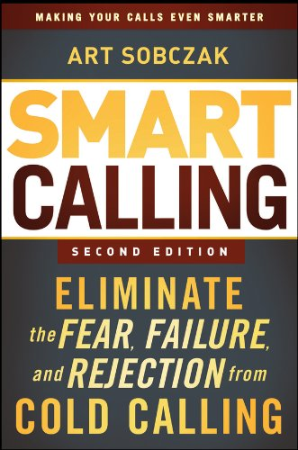 Smart Calling Eliminate the Fear, Failure, and Rejection from Cold Calling 2nd 2013 edition cover