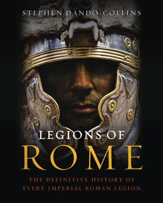 Legions of Rome The Definitive History of Every Imperial Roman Legion N/A edition cover