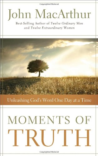 Moments of Truth Unleashing God's Word One Day at a Time  2012 9781400203710 Front Cover