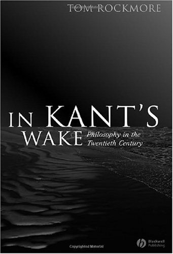 In Kant's Wake Philosophy in the Twentieth Century  2006 (Revised) 9781405125710 Front Cover