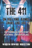 The 411 on Bullying, Gangs, Drugs and Jail: The Formula for Staying in School and Out of Jail  0 edition cover