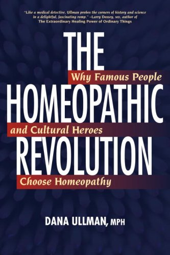 Homeopathic Revolution Why Famous People and Cultural Heroes Choose Homeopathy  2007 9781556436710 Front Cover