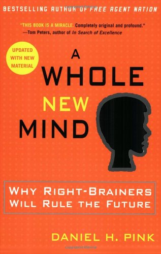 Whole New Mind Why Right-Brainers Will Rule the Future  2006 9781594481710 Front Cover
